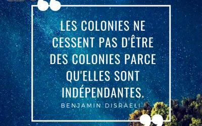 Les colonies ne cessent pas d'être des colonies parce qu'elles sont indépendantes.